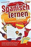 Spanisch lernen für Anfänger - Der geniale Spanisch-Intensivkurs: In kürzester Zeit spanisch...