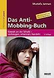 Das Anti-Mobbing-Buch: Gewalt an der Schule – vorbeugen, erkennen, handeln. Mit Elternheft (Beltz...