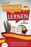 SPANISCH LERNEN FÜR ANFÄNGER: Der geniale Spanisch Sprachkurs mit spaßigen Lerntechniken und...